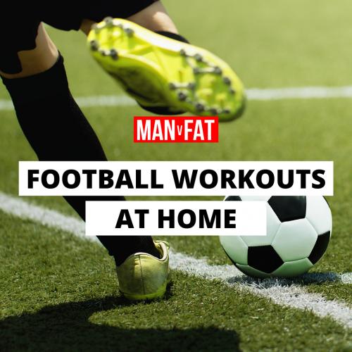 MAN v FAT Football Home Workout