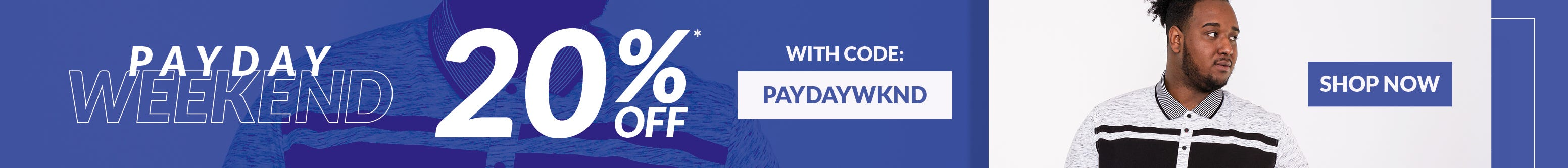 PAYDAY WEEKEND 20% OFF