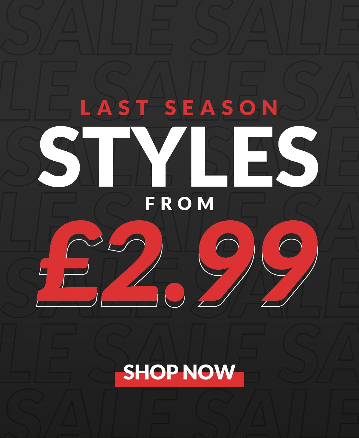 STYLES FROM £2.99